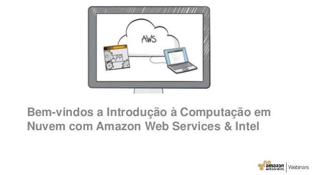 Bem-vindos a Introdução à Computação em Nuvem com Amazon Web Services & Intel