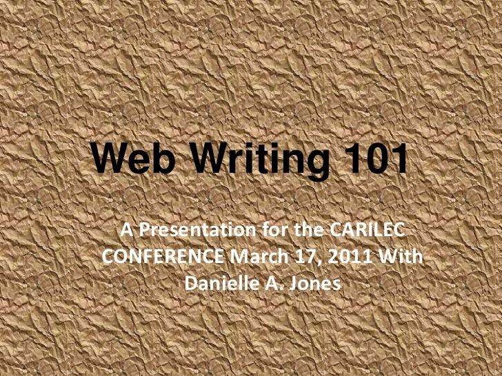 Web Writing 101<br />A Presentation for the CARILEC CONFERENCE March 17, 2011 With Danielle A. Jones<br />