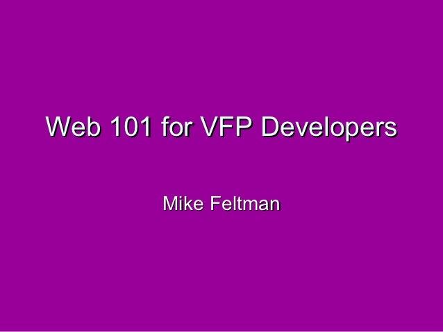 Web 101 for VFP Developers        Mike Feltman