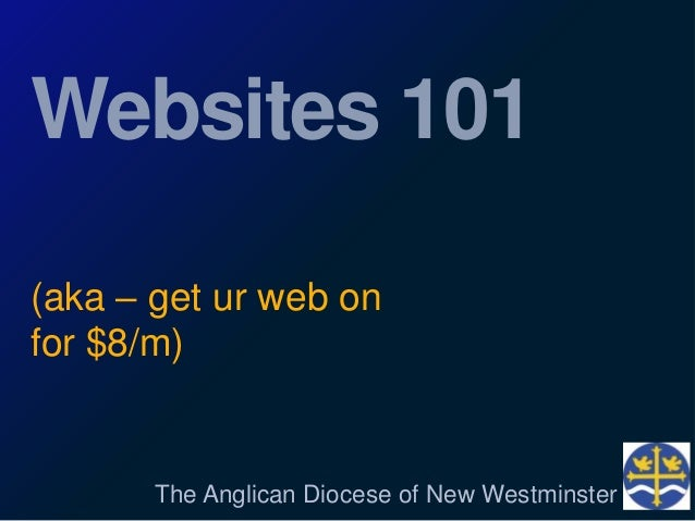 Websites 101 (aka – get ur web on for $8/m)  The Anglican Diocese of New Westminster