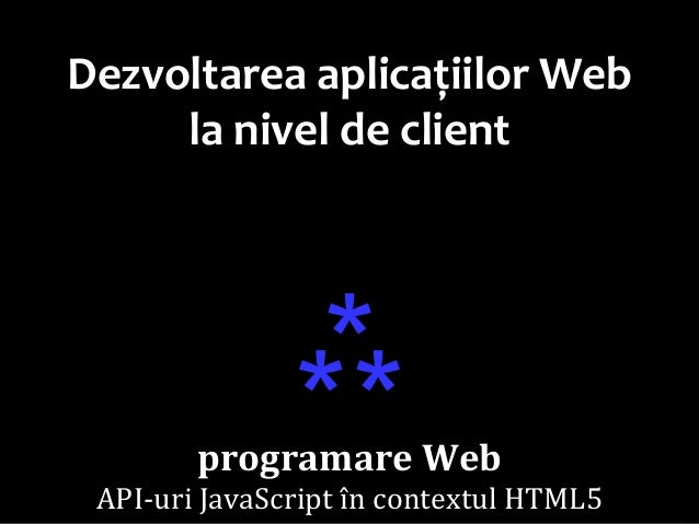 Dr.SabinBuragawww.purl.org/net/busaco Dezvoltarea aplicațiilor Web la nivel de client ⁂ programare Web API-uri JavaScript...