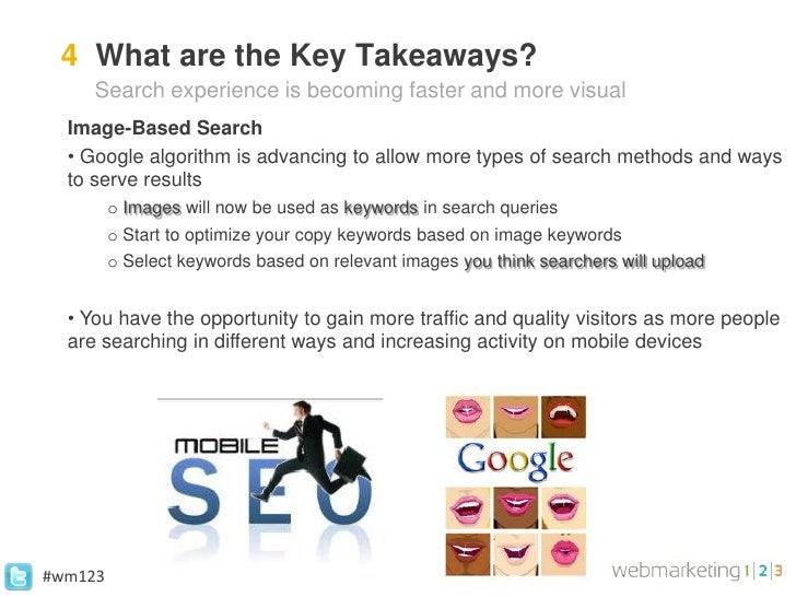 4 What are the Key Takeaways?     Search experience is becoming faster and more visual  Image-Based Search  • Google algor...