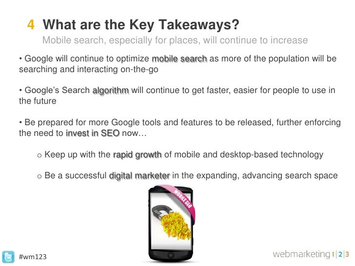 4 What are the Key Takeaways?      Mobile search, especially for places, will continue to increase• Google will continue t...