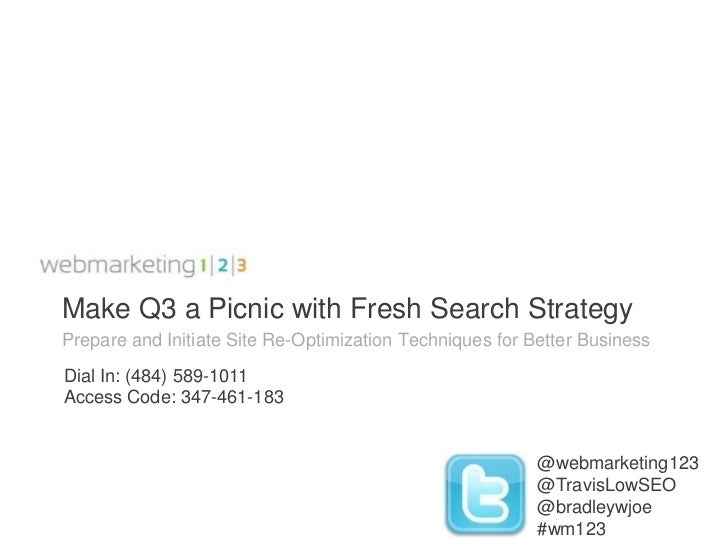 Make Q3 a Picnic with Fresh Search StrategyPrepare and Initiate Site Re-Optimization Techniques for Better BusinessDial In...