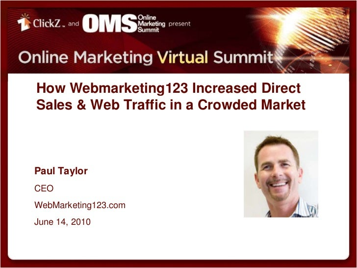 How Webmarketing123 Increased Direct Sales & Web Traffic in a Crowded Market<br />Paul Taylor<br />CEO<br />WebMarketing12...