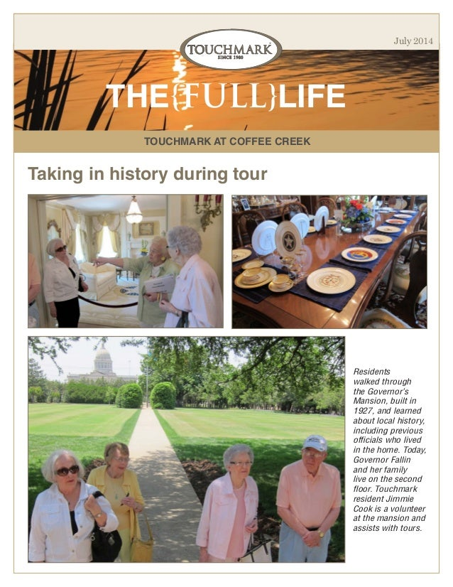 TOUCHMARK AT COFFEE CREEK THE{FULL}LIFE July 2014 Taking in history during tour Residents walked through the Governor's Ma...