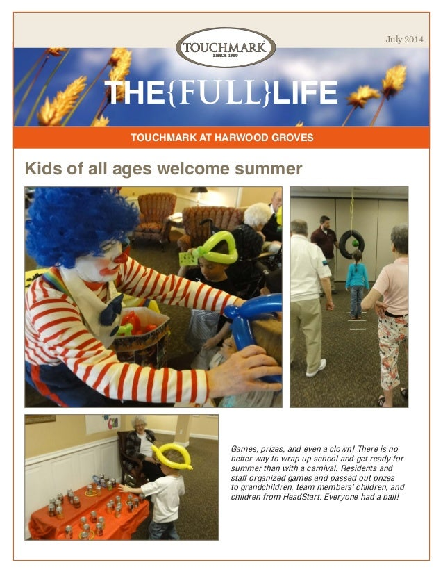 TOUCHMARK AT HARWOOD GROVES THE{FULL}LIFE July 2014 Kids of all ages welcome summer Games, prizes, and even a clown! There...
