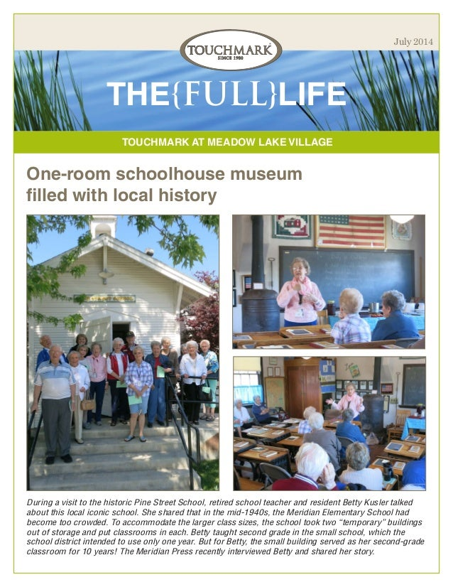 TOUCHMARK AT MEADOW LAKE VILLAGE THE{FULL}LIFE July 2014 One-room schoolhouse museum filled with local history During a vi...