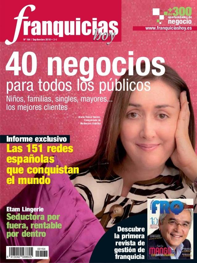 www.franquiciashoy.es Nº 164 / Septiembre 2010 • 3 € oportunidades de negocio +de300 40 negociospara todos los públicos Ni...