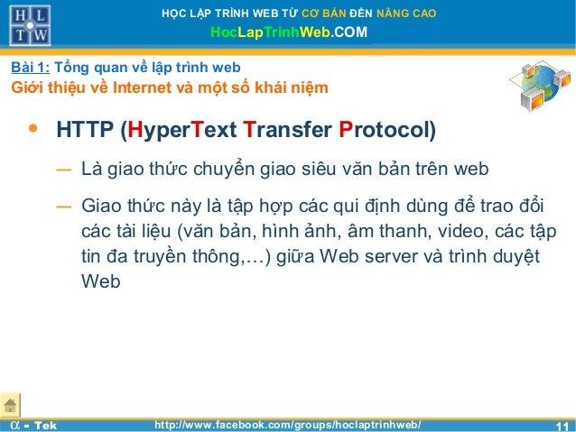 1111HỌC LẬP TRÌNH WEB TỪ CƠ BẢN ĐẾN NÂNG CAOHocLapTrinhWeb.COMα - Tek http://www.facebook.com/groups/hoclaptrinhweb/• HTTP...