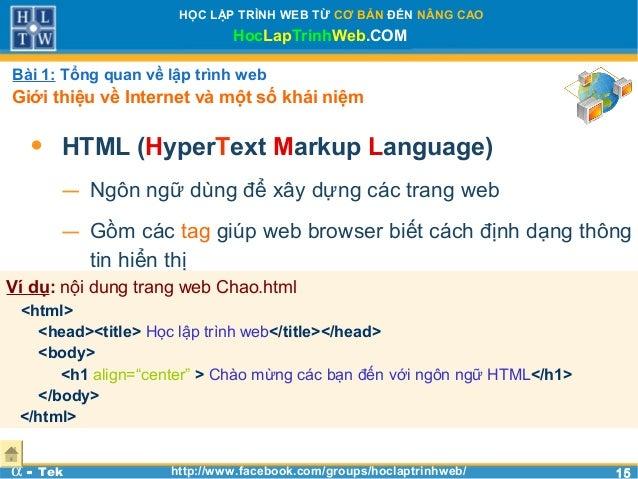 1515HỌC LẬP TRÌNH WEB TỪ CƠ BẢN ĐẾN NÂNG CAOHocLapTrinhWeb.COMα - Tek http://www.facebook.com/groups/hoclaptrinhweb/• HTML...