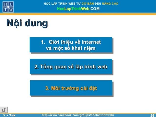 2626HỌC LẬP TRÌNH WEB TỪ CƠ BẢN ĐẾN NÂNG CAOHocLapTrinhWeb.COMα - Tek http://www.facebook.com/groups/hoclaptrinhweb/Nội du...