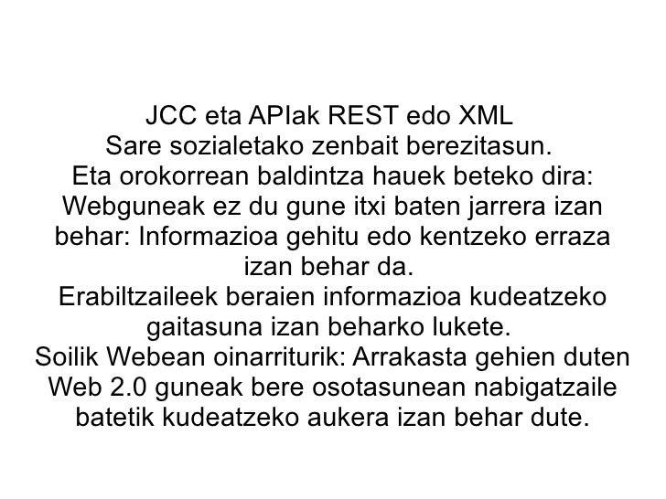 JCC eta APIak REST edo XML  Sare sozialetako zenbait berezitasun.  Eta orokorrean baldintza hauek beteko dira: Webguneak e...
