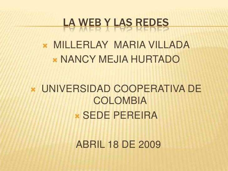 LA WEB Y LAS REDES         MILLERLAY MARIA VILLADA                NANCY MEJIA HURTADO        UNIVERSIDAD COOPERATIVA DE ...