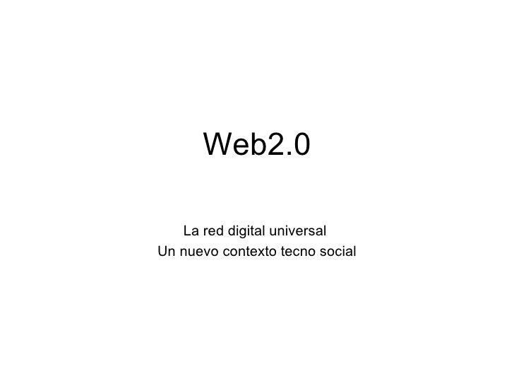 Web2.0     La red digital universal Un nuevo contexto tecno social