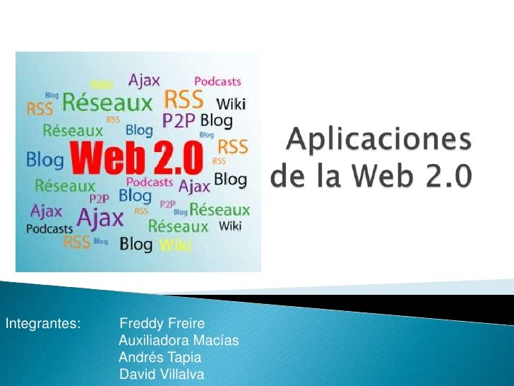 Aplicaciones de la Web 2.0<br />Integrantes:          Freddy Freire<br />               Auxiliadora Macías<br />          ...
