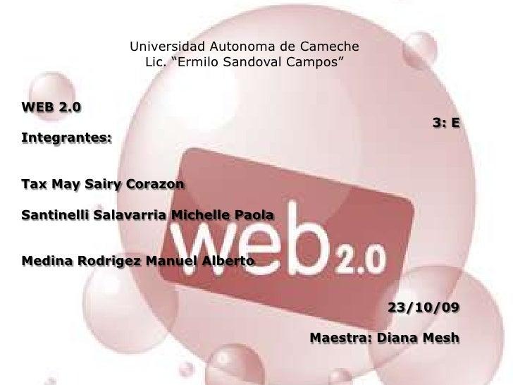 """Universidad Autonoma de Cameche<br />Lic. """"Ermilo Sandoval Campos""""<br />WEB 2.0<br />3: E<br />Integrantes:<br />Tax May S..."""