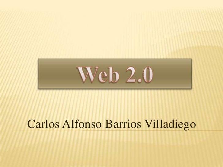 Web 2.0<br />Carlos Alfonso Barrios Villadiego<br />