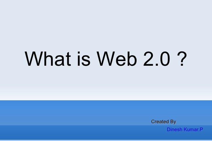 What is Web 2.0 ? Dinesh Kumar.P Created By