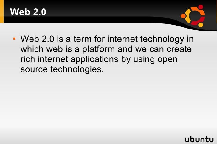 Web 2.0 <ul><li>Web 2.0 is a term for internet technology in which web is a platform and we can create rich internet appli...