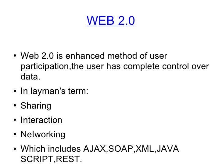 WEB 2.0 <ul><li>Web 2.0 is enhanced method of user participation,the user has complete control over data. </li></ul><ul><l...