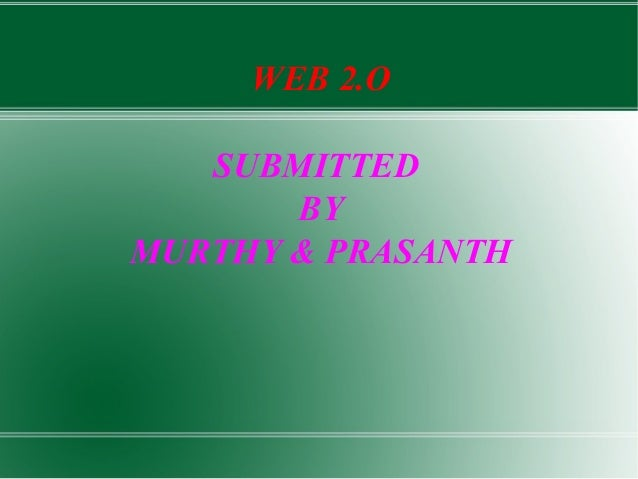 WEB 2.O SUBMITTED BY MURTHY & PRASANTH