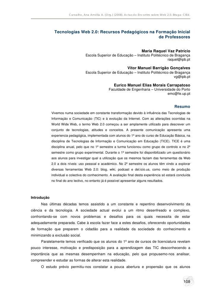 Carvalho, Ana Amélia A. (Org.) (2008). Actas do Encontro sobre Web 2.0. Braga: CIEd.                    Tecnologias Web 2....