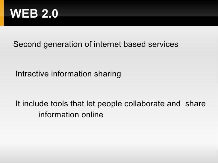 WEB 2.0 <ul><li>Second generation of internet based services