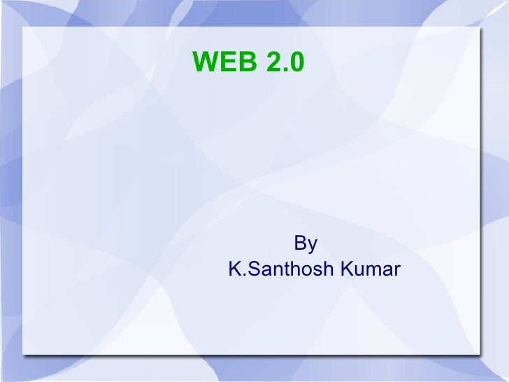 WEB 2.0 By K.Santhosh Kumar