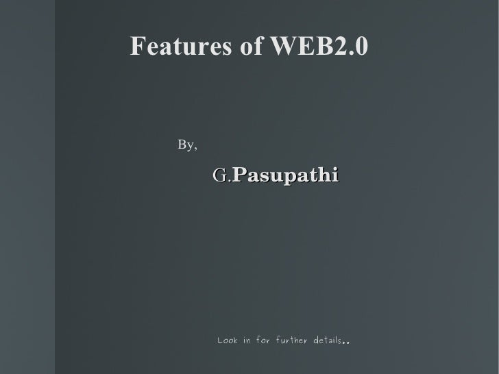 Features of WEB2.0 <ul><li>By, </li></ul><ul><li>G. Pasupathi </li></ul><ul><li>Look in for further details..   </li></ul>