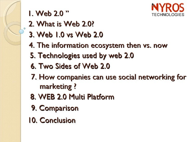 """1. Web 2.0 """" 2. What is Web 2.0? 3. Web 1.0 vs Web 2.0 4. The information ecosystem then vs. now 5. Technologies used by w..."""