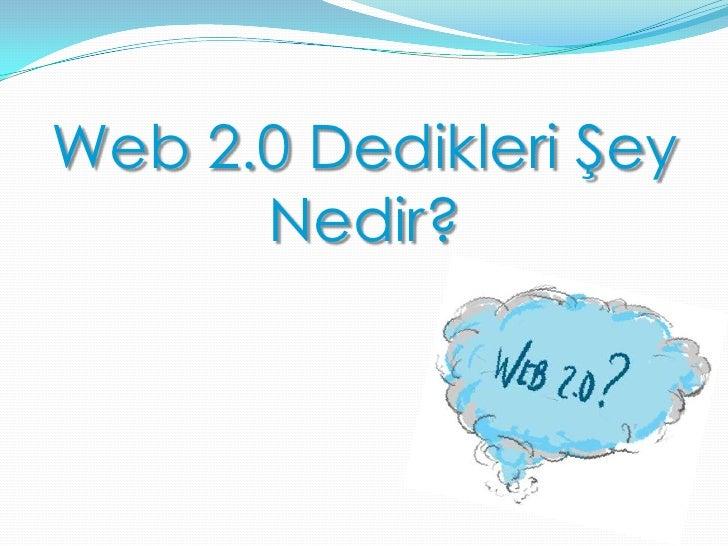 Web 2.0 Dedikleri Şey Nedir?<br />