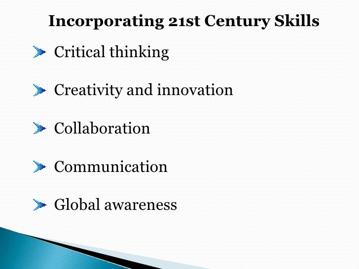 Incorporating 21st Century Skills<br />  Critical thinking<br />  Creativity and innovation<br />  Collaboration<br />  Co...