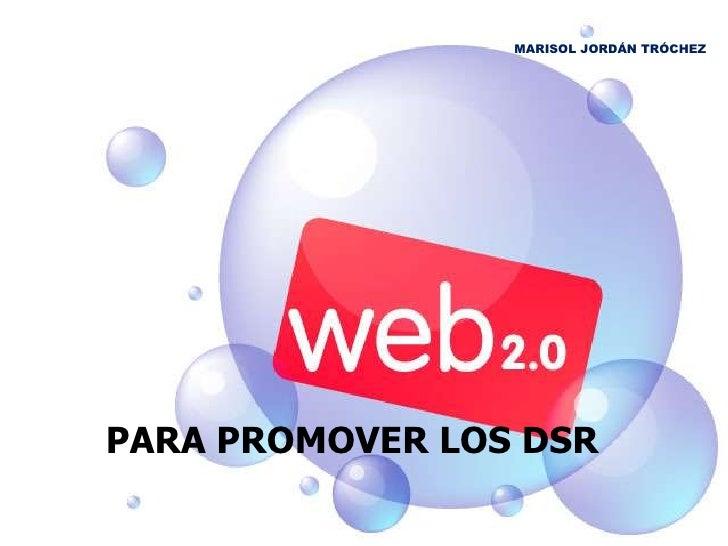 MARISOL JORDÁN TRÓCHEZ<br />PARA PROMOVER LOS DSR<br />