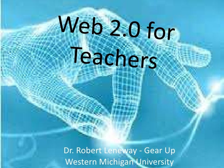 Web 2.0 for Teachers<br />Dr. Robert Leneway - Gear Up<br />Western Michigan University <br />