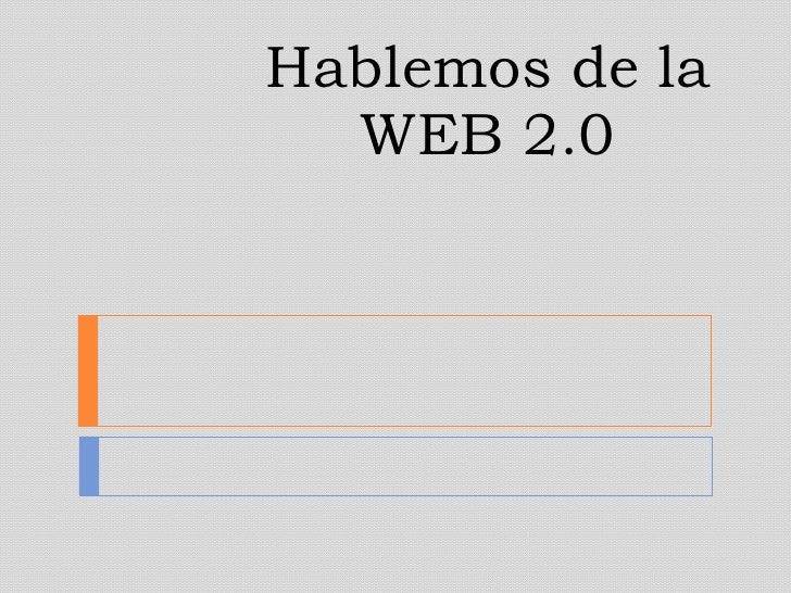 Hablemos de la WEB 2.0