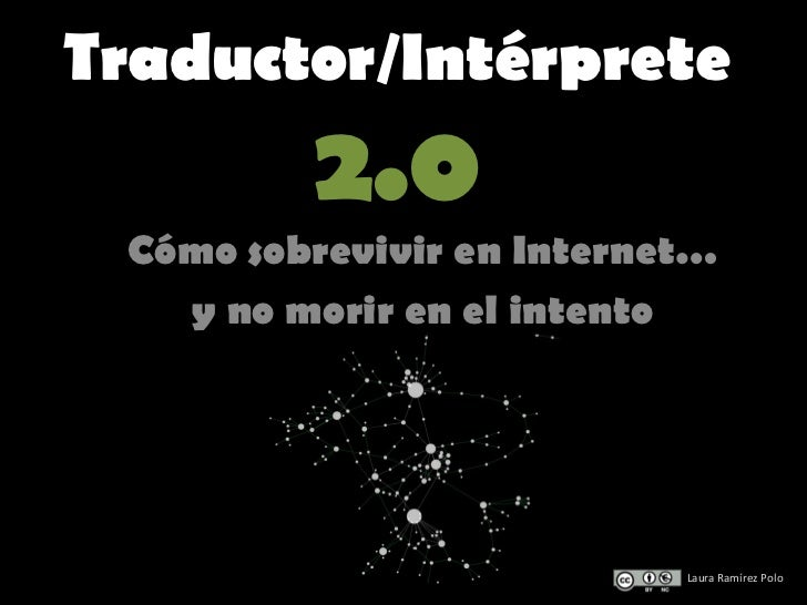Traductor/Intérprete         2.0 Cómo sobrevivir en Internet…   y no morir en el intento                              ®   ...