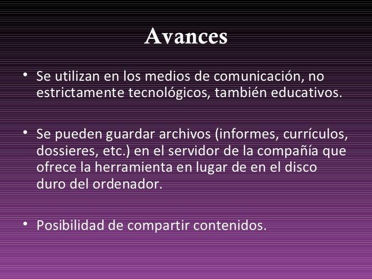 Avances <ul><li>Se utilizan en los medios de comunicación, no estrictamente tecnológicos, también educativos.  </li></ul><...