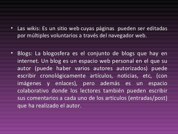 <ul><li>Las wikis: Es un sitio webcuyas páginas pueden ser editadas por múltiples voluntarios a través del navegador web...