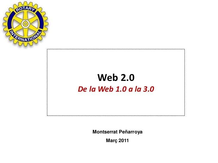 Web 2.0De la Web 1.0 a la 3.0    Montserrat Peñarroya         Març 2011