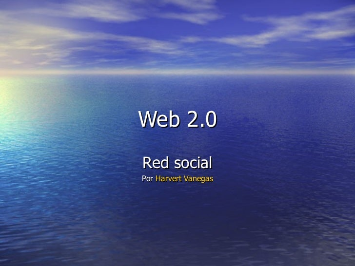 Web 2.0 Red social Por  Harvert  Vanegas