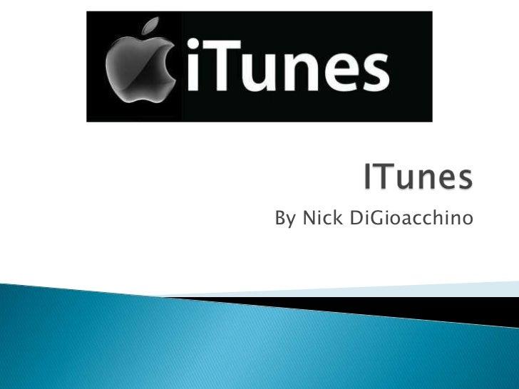 ITunes<br />By Nick DiGioacchino<br />