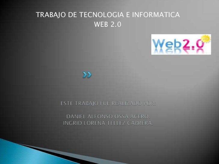 TRABAJO DE TECNOLOGIA E INFORMATICA              WEB 2.0
