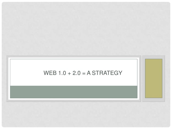 Web 1.0 + 2.0 = a strategy<br />