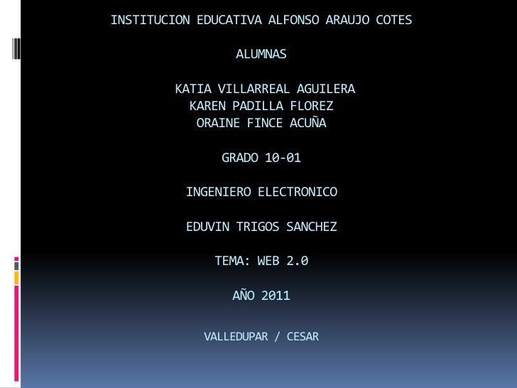 INSTITUCION EDUCATIVA ALFONSO ARAUJO COTESALUMNAS KATIA VILLARREAL AGUILERAKAREN PADILLA FLOREZORAINE FINCE ACUÑAGRADO 10-...