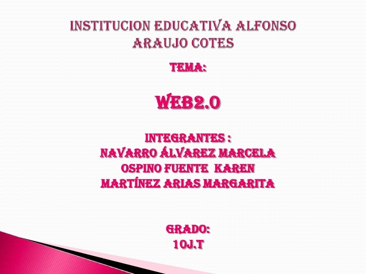 TEMA:<br />WEB2.0<br />INTEGRANTES :<br />Navarro Álvarez marcela<br />Ospino fuente  Karen<br />Martínez arias margarita ...