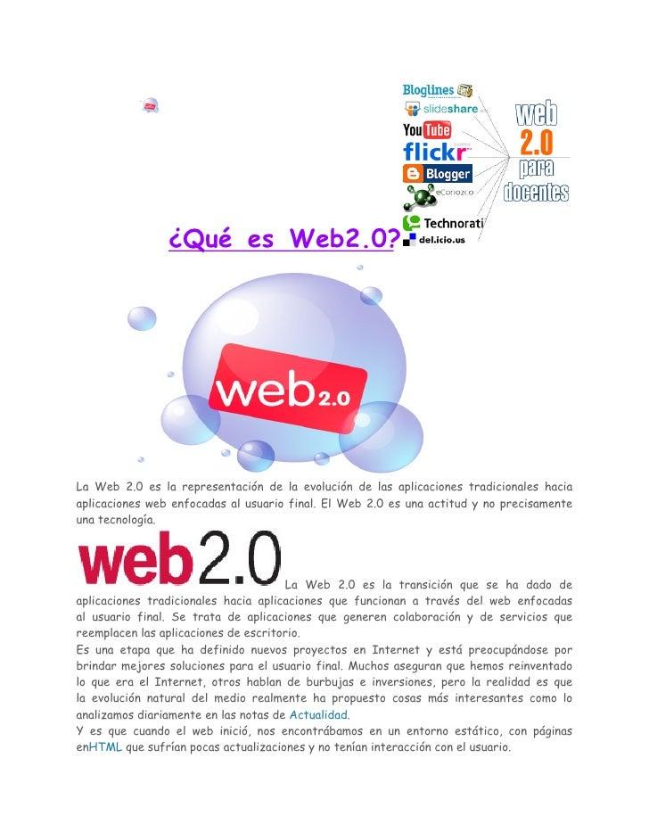 ¿Qué es Web2.0?La Web 2.0 es la representación de la evolución de las aplicaciones tradicionales haciaaplicaciones web enf...