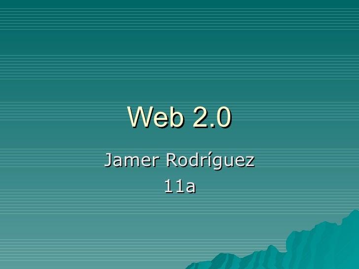 Web 2.0 Jamer Rodríguez 11a