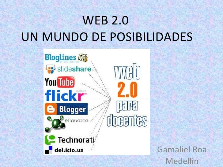 WEB 2.0  UN MUNDO DE POSIBILIDADES Gamaliel Roa Medellín