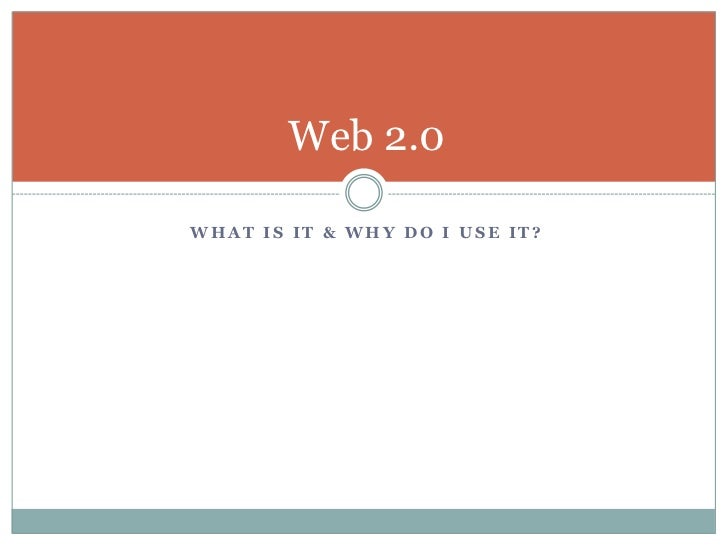 Web 2.0WHAT IS IT & WHY DO I USE IT?